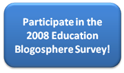 Click to participate in The 2008 Education Blogosphere Survey...